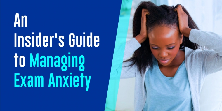 An Insider's Guide to Managing Exam Anxiety